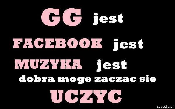 GG - jest, Facebook - jest, Muzyka - jest, dobra mogę zacząć się uczyć.