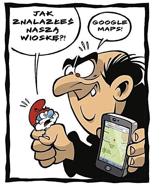 Papa Smerf: Jak znalazłeś naszą wioskę. Gargamel: Google Maps