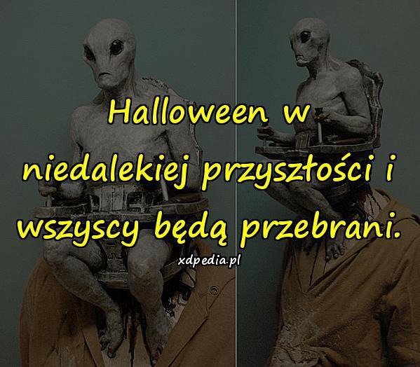 Halloween w niedalekiej przyszłości i wszyscy będą przebrani.