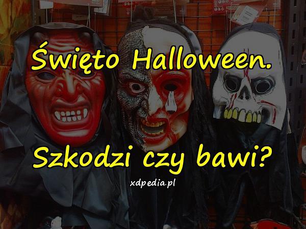Święto Halloween. Szkodzi czy bawi?