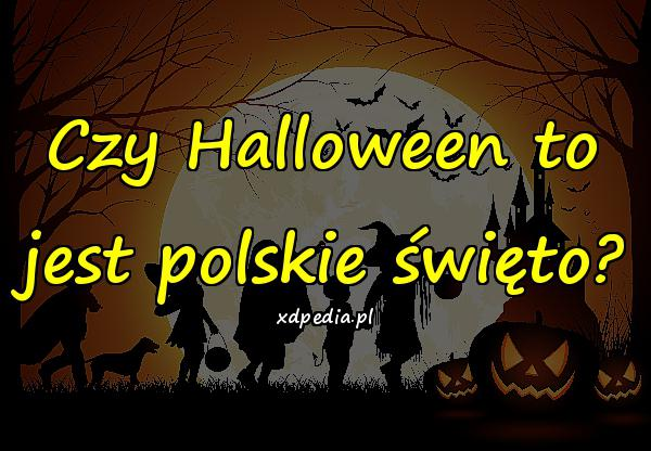 Czy Halloween to jest polskie święto?