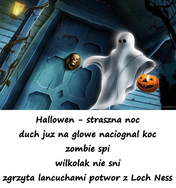 Hallowen - straszna noc duch juz na glowe naciognal koc zombie spi wilkolak nie sni zgrzyta lancuchami potwor z Loch Ness