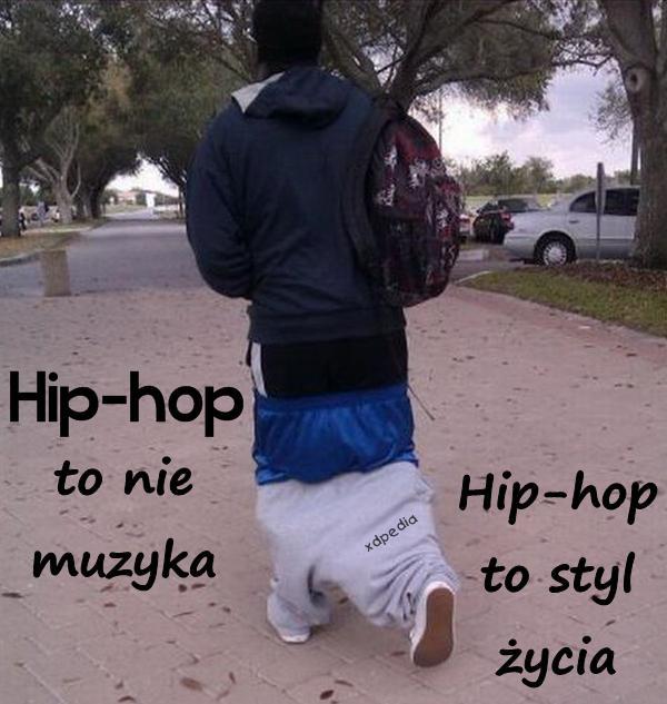 Hip-hop to nie muzyka, hip-hop to styl życia