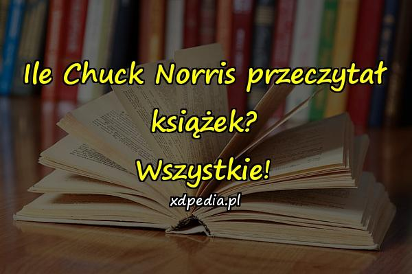 Ile Chuck Norris przeczytał książek? Wszystkie!