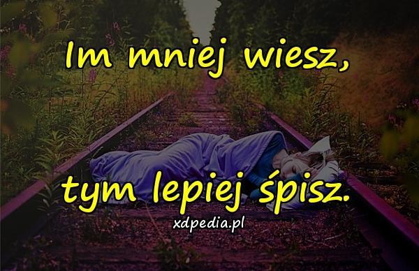 Im mniej wiesz, tym lepiej śpisz.