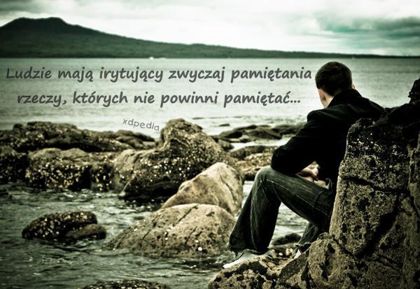 Ludzie mają irytujący zwyczaj pamiętania rzeczy, których nie powinni pamiętać...