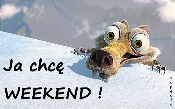 Ja chcę WEEKEND!