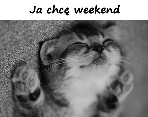 Ja chcę weekend