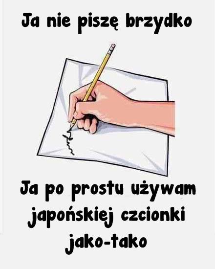 Ja nie piszę brzydko Ja po prostu używam japońskiej czcionki jako-tako