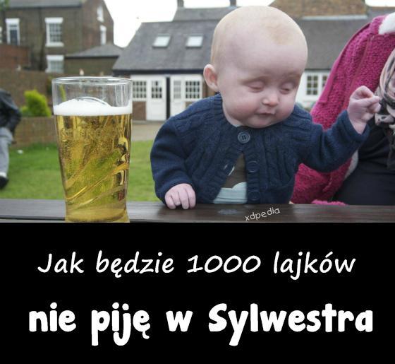 Jak będzie 1000 lajków nie piję w Sylwestra