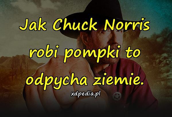 Jak Chuck Norris robi pompki to odpycha ziemie.