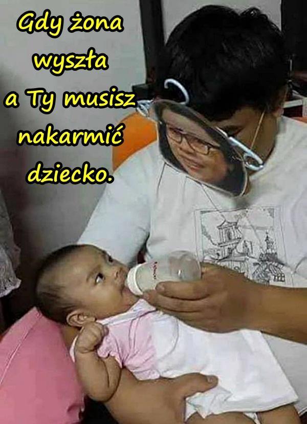 Gdy żona wyszła a Ty musisz nakarmić dziecko.