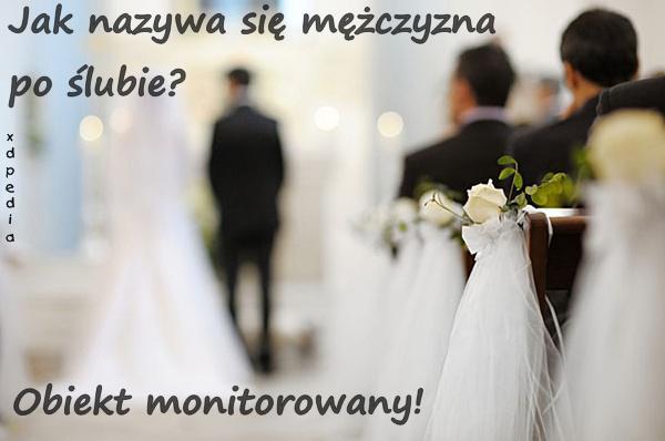 Jak nazywa się mężczyzna po ślubie? Obiekt monitorowany!