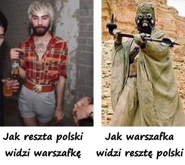 Jak reszta polski widzi warszafkę vs jak warszafka widzi resztę polski