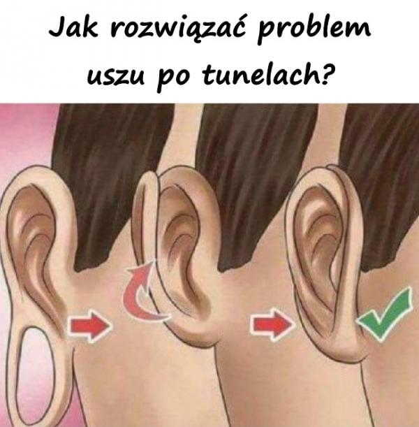 Jak rozwiązać problem uszu po tunelach?
