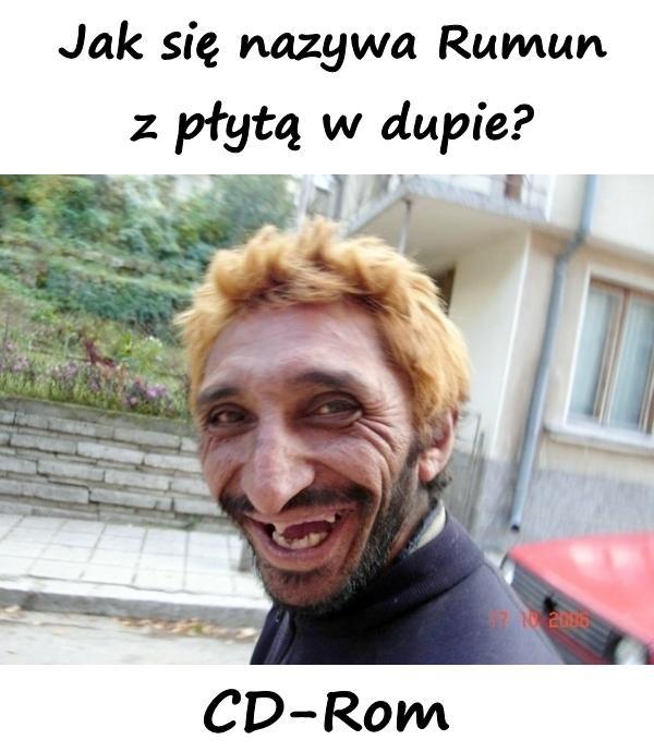 Jak się nazywa Rumun z płytą w dupie? CD-Rom