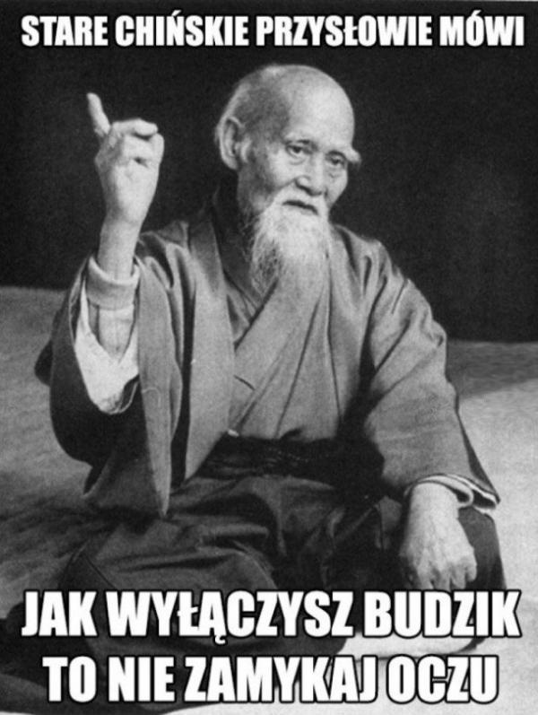 Stare chińskie przysłowie mówi: Jak wyłączasz budzik to nie zamykaj oczu.