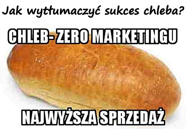 Jak wytłumaczyć sukces chleba?