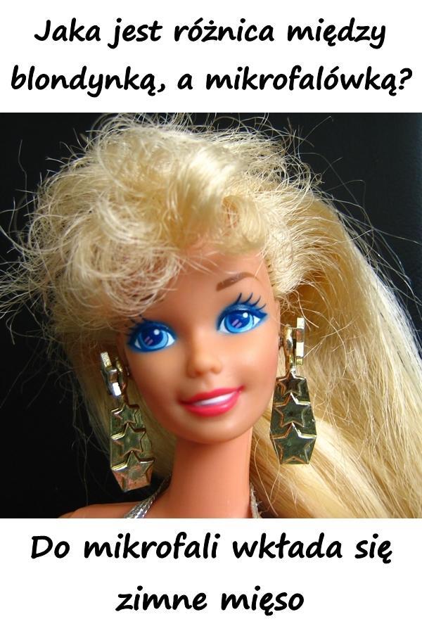 - Jaka jest różnica między blondynką, a mikrofalówką? - Do mikrofali wkłada się zimne mięso.