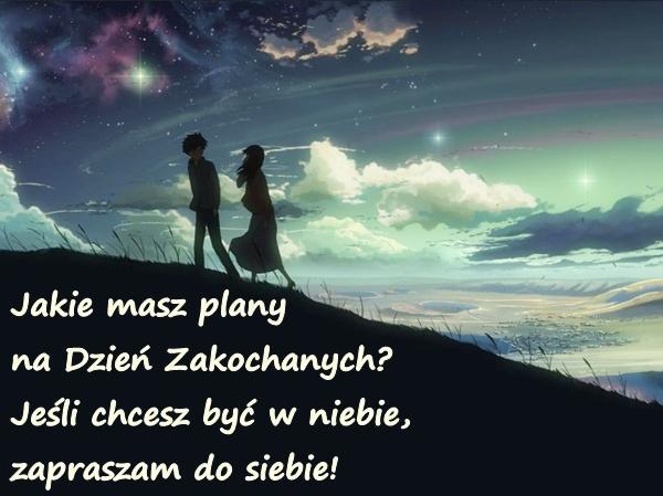 Jakie masz plany na Dzień Zakochanych? Jeśli chcesz być w niebie, zapraszam do siebie!