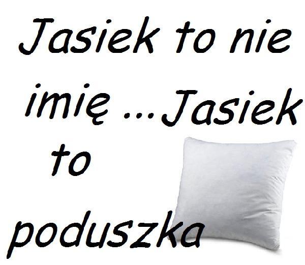 Jasiek to nie imię... Jasiek to poduszka