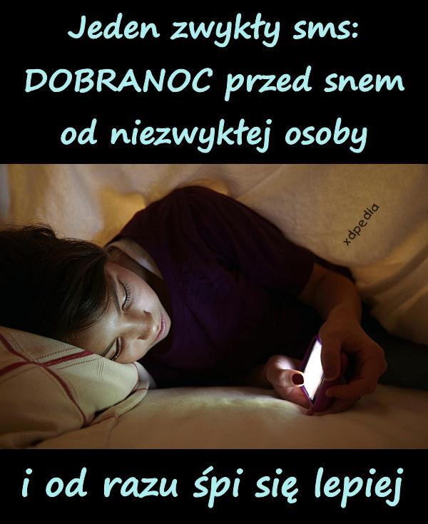 Jeden zwykły sms: DOBRANOC przed snem od niezwykłej osoby i od razu śpi się lepiej