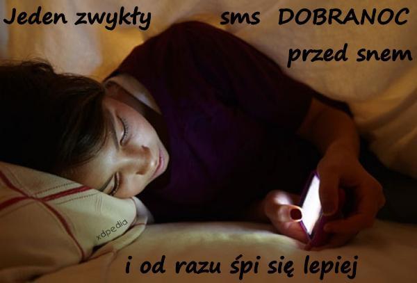 Jeden zwykły sms DOBRANOC przed snem i od razu śpi się lepiej