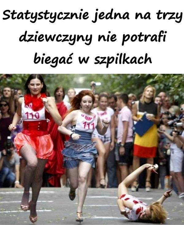 Statystycznie jedna na trzy dziewczyny nie potrafi biegać w szpilkach