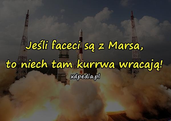 Jeśli faceci są z Marsa, to niech tam kurrwa wracają!