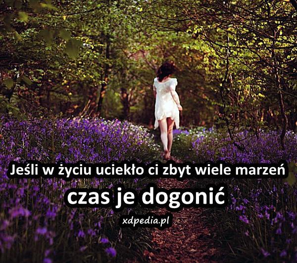 Jeśli w życiu uciekło ci zbyt wiele marzeń, czas je dogonić