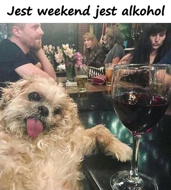 Jest weekend jest alkohol