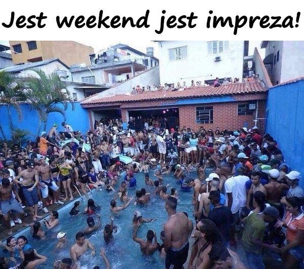 Jest weekend jest impreza!