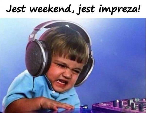 Jest weekend, jest impreza!