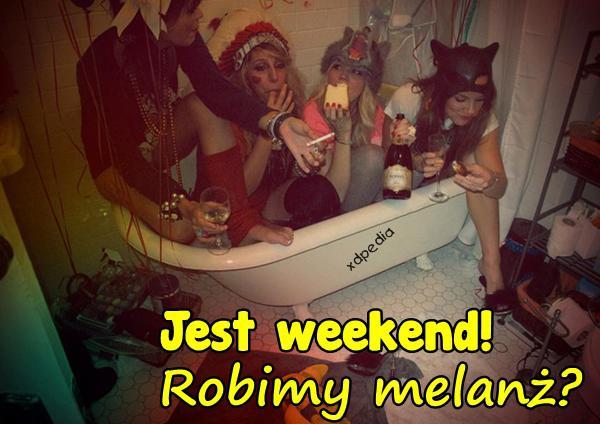 Jest weekend! Robimy melanż? Tagi: memy, picie, mem, weekend, melanż, impreza, łikend, besty.