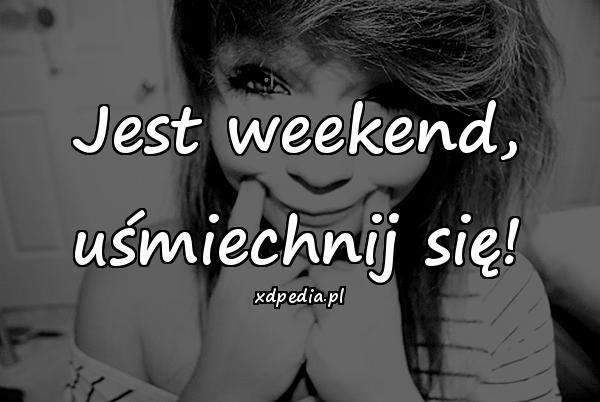 Jest weekend, uśmiechnij się!