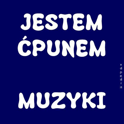 JESTEM ĆPUNEM MUZYKI Tagi: memy, mem, muzyka, besty, ćpanie, ćpun.