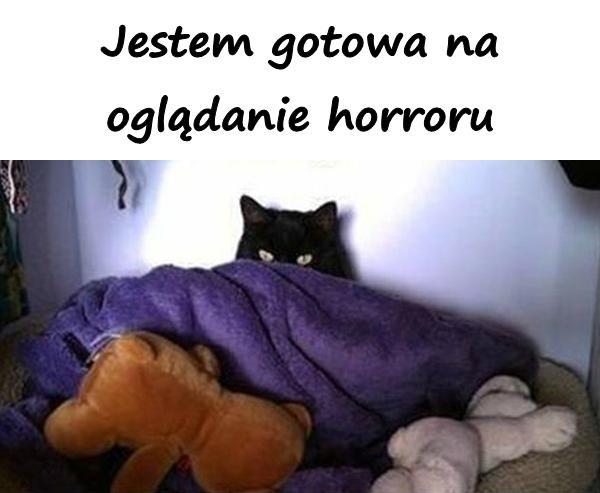 Jestem gotowa na oglądanie horroru