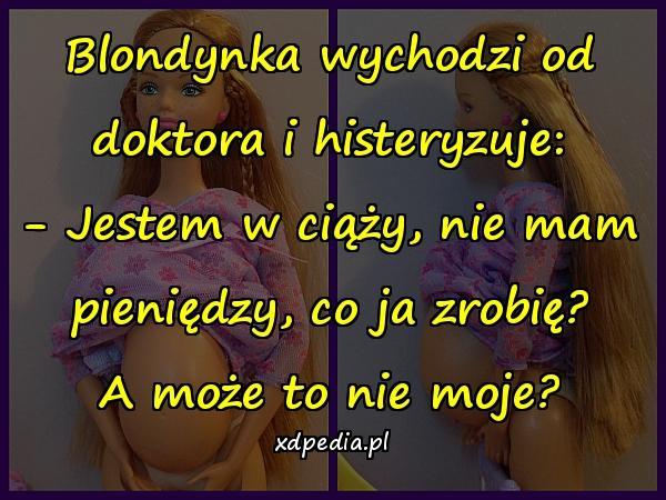 Blondynka wychodzi od doktora i histeryzuje: - Jestem w ciąży, nie mam pieniędzy, co ja zrobię? A może to nie moje?