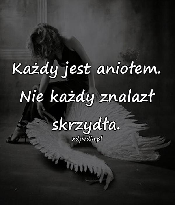 Każdy jest aniołem. Nie każdy znalazł skrzydła.