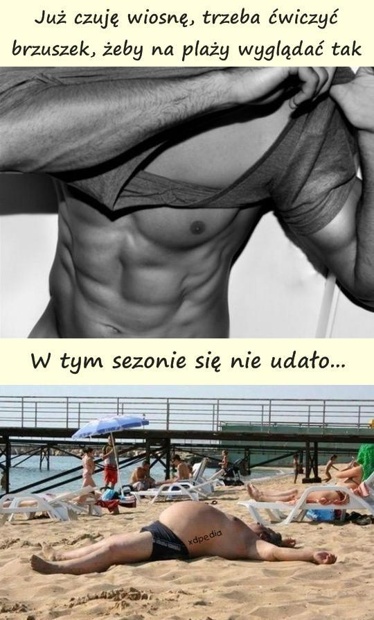 Już czuję wiosnę, trzeba ćwiczyć brzuszek, żeby na plaży wyglądać tak ... W tym sezonie się nie udało...