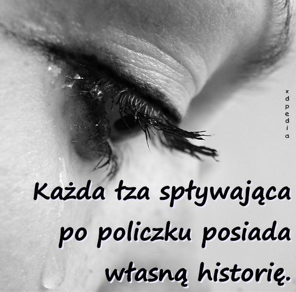 Każda łza spływająca po policzku posiada własną historię.