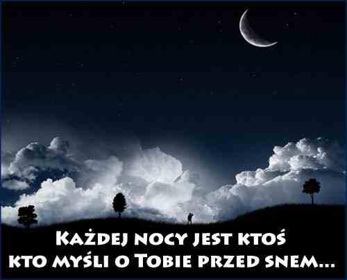 Każdej nocy jest ktoś kto myśli o Tobie przed snem