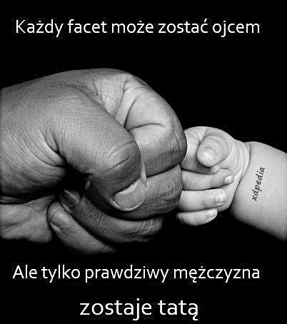 Każdy facet może zostać ojcem, ale tylko prawdziwy mężczyzna zostaje tatą. Tagi: kwejk, ojciec, memy, mężczyzna, mem, facet, tata.