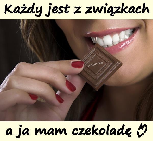 Każdy jest z związkach, a ja mam czekoladę