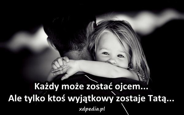 Każdy może zostać ojcem... Ale tylko ktoś wyjątkowy zostaje Tatą...