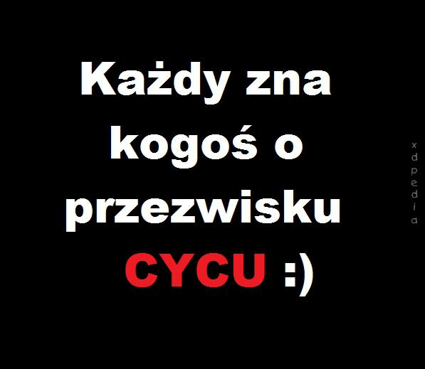 Każdy zna kogoś o przezwisku CYCU :) Tagi: memy, mem, przezwisko, besty, cycu.