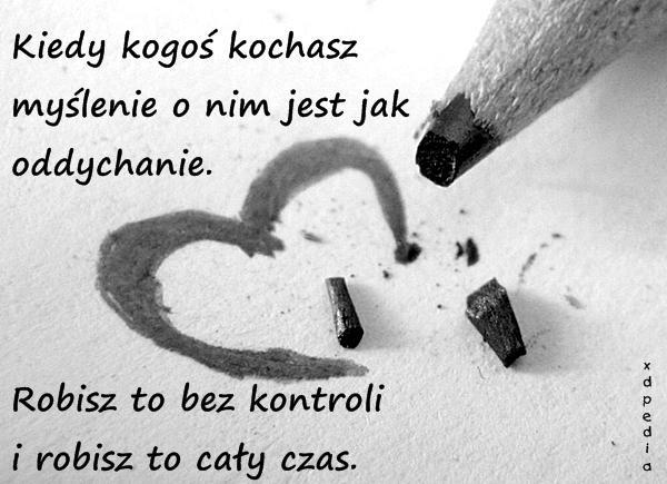 Kiedy kogoś kochasz myślenie o nim jest jak oddychanie. Robisz to bez kontroli i robisz to cały czas. Tagi: miłość, memy, mem, zakochanie, besty, lovsy, temyśli.