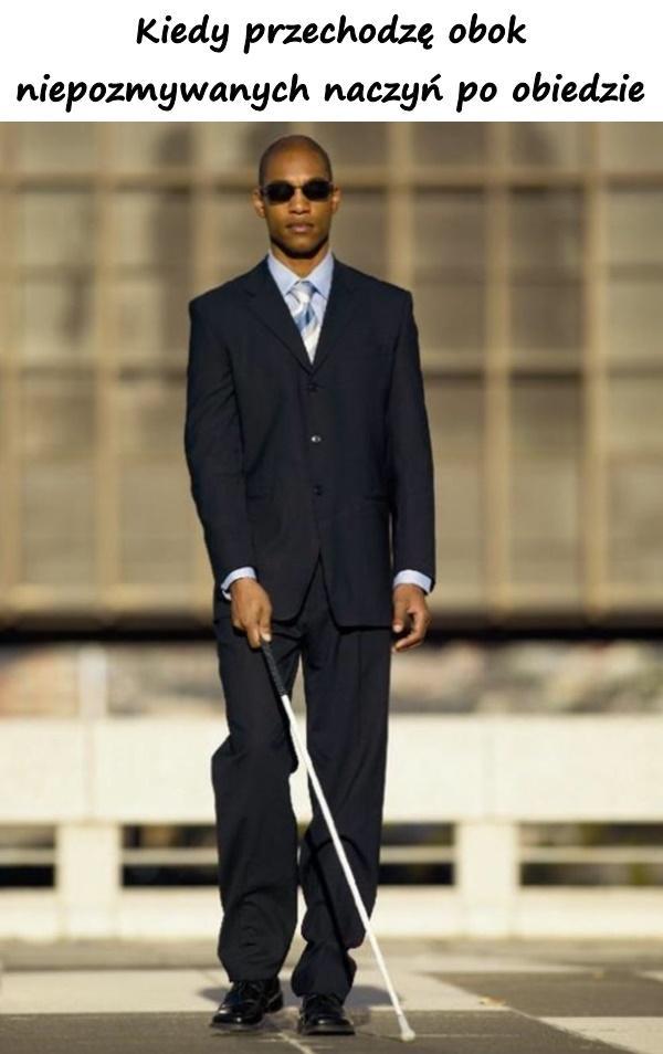 Kiedy przechodzę obok niepozmywanych naczyń po obiedzie