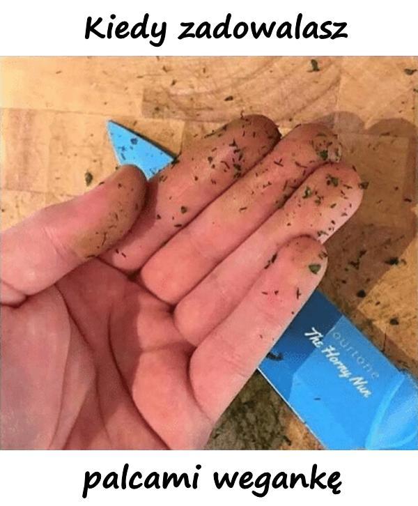 Kiedy zadowalasz palcami wegankę