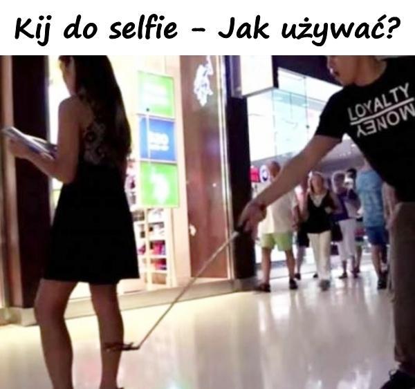 Kijki do selfie - Jak używać?